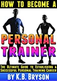 How to Become a Personal Trainer: The Ultimate Guide to Establishing a Successful Personal Training Career