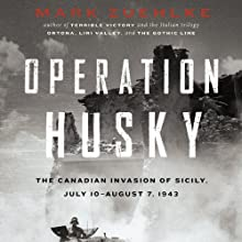 Operation Husky: The Canadian Invasion of Sicily, July 10-August 7, 1943 Audiobook by Mark Zuehlke Narrated by Paul Christy