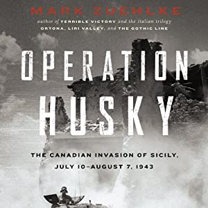 Operation Husky: The Canadian Invasion of Sicily, July 10–August 7, 1943 | [Mark Zuehlke]