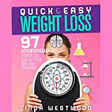 Quick & Easy Weight Loss: 97 Scientifically Proven Tips Even for Those with Busy Schedules! Audiobook by Linda Westwood Narrated by Claire Heffron