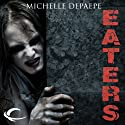 Eaters (       UNABRIDGED) by Michelle DePaepe Narrated by Heather Jane Hogan