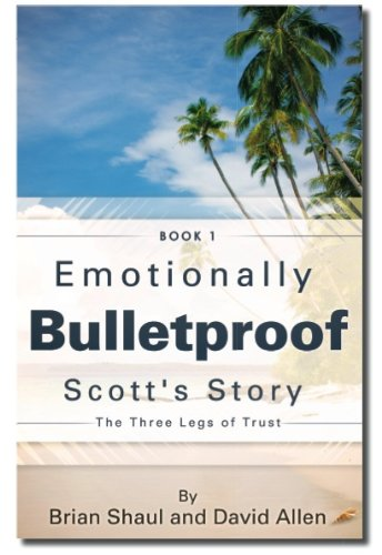 Emotionally Bulletproof Scott's Story - Book 1: The Three Legs of Trust