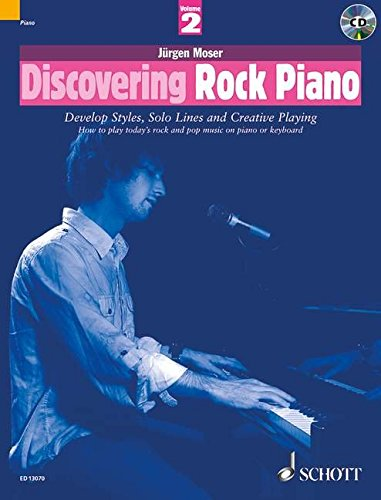 Discovering Rock Piano: Develop Styles, Solo Lines and Creative Playing: How to Play Today's Rock and Pop Music on Piano or Keyboard Pt. 2 (The Schott Pop Styles Series)