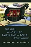img - for The Girl Who Ruled Fairyland--For a Little While: A Tor.Com Original book / textbook / text book