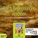 Durch Begegnungen wachsen: Für mehr Achtsamkeit und Nähe im Umgang mit anderen Hörbuch von Kay Pollak Gesprochen von: Till Hagen