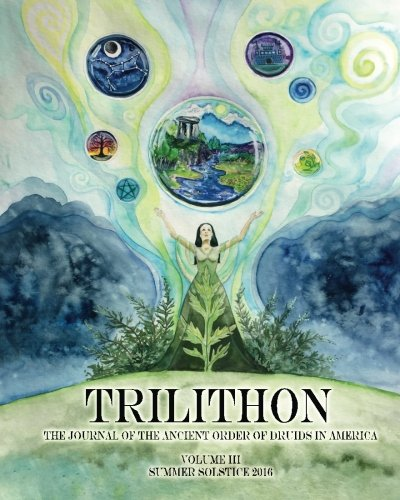trilithon-the-journal-of-the-ancient-order-of-druids-in-america-volume-iii-summer-solstice-2016-volu