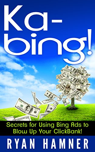 ebook: Ka-Bing: Secrets for Using Bing Ads to Blow Up Your ClickBank! (B00SGJCVRM)