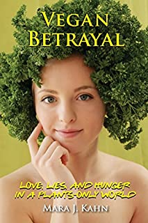 Book Cover: Vegan Betrayal: Love, lies, and hunger in a plants-only world