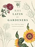 Lorraine Harrison RHS Latin for Gardeners: Over 3,000 plant names explained and explored
