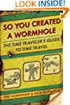So You Created a Wormhole: The Time T...