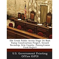 Elk Creek Public Access Stage 5a Boat Ramp Construction Project, Girard Township, Erie County, Pennsylvania: Final...