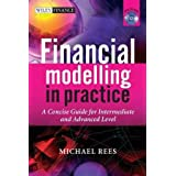 Financial Modelling in Practice: A Concise Guide for Intermediate and Advanced Level (The Wiley Finance Series)by Michael Rees
