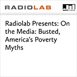 Radiolab Presents: On the Media: Busted, America's Poverty Myths | Jad Abumrad,Robert Krulwich,Brooke Gladstone