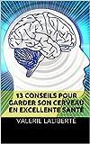 13 Conseils Pour Garder Son Cerveau En Excellente Santé...