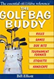 Elliott Bill The Golf Bag Buddy: The Essential On-Course Reference
