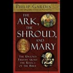 The Ark, the Shroud, and Mary: Gateway into a Quantum World | Philip Gardiner