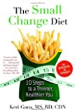 The Small Change Diet: 10 Steps to a Thinner, Healthier You