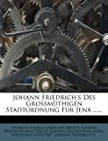 img - for Johann Friedrich's Des Grossmuthigen Stadtordnung Fur Jena ...... (German Edition) book / textbook / text book