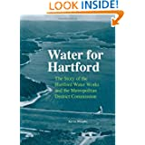 Water for Hartford: The Story of the Hartford Water Works and the Metropolitan District Commission (Garnet Books...