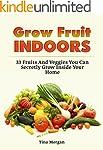 Grow Fruit Indoors: 33 Fruits And Veg...