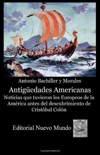 Antiguedades Americanas. Noticias que tuvieron los Europeos de la América antes del descubrimiento de Cristobal Colon