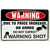 "Warning Due to Price Increase on Ammo Do Not Expect a Warning Shot 8"" X12"" Metal Sign (DESIGN 1, 1)"