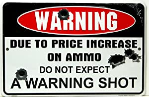 """Warning Due to Price Increase on Ammo Do Not Expect a Warning Shot 8"""" X12"""" Metal Sign"""