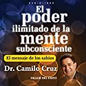 El Poder Ilimitado de la Mente Subconciente [The Limitless Power of the Subconscious Mind] (       UNABRIDGED) by Camilo Cruz Narrated by Camilo Cruz