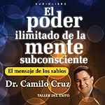 El Poder Ilimitado de la Mente Subconciente [The Limitless Power of the Subconscious Mind] | Camilo Cruz