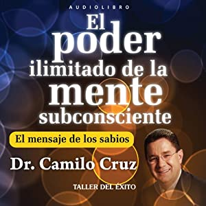 El Poder Ilimitado de la Mente Subconciente [The Limitless Power of the Subconscious Mind] | [Camilo Cruz]