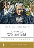 The Evangelistic Zeal of George Whitefield (Long Line of Godly Men Profile) (Long Line of Godly Men Profiles)