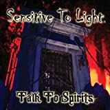 Talk to Spirits by Sensitive to Light (2015-05-11?