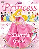 Disney Princess: The Essential Guide [DISNEY PRINCESS ESSENTIAL GD]