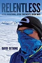 Relentless: Seven Marathons, Seven Continents, Seven Days