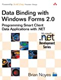 Brian Noyes Data Binding with Windows Forms 2.0: Programming Smart Client Data Applications with .Net (Microsoft .Net Development)