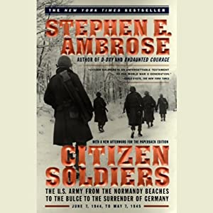 Citizen Soldiers: From the Normandy Beaches to the Surrender of Germany | [Stephen E. Ambrose]