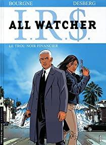 I.R.$. All watcher, tome 7 : Le trou noir financier par Desberg