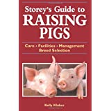 Storey's Guide to Raising Pigs: Care, Facilities, Management, Breed Selection ~ Kelly Klober