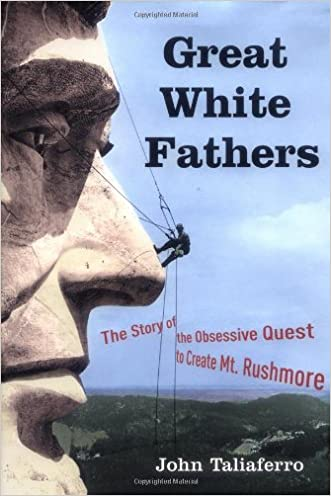 Great White Fathers: The Story of the Obsessive Quest to Create Mount Rushmore (Dakotas)