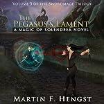 The Pegasus's Lament: The Swordmage Trilogy, Book 3 | Martin Hengst