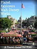 Planet Explorers Walt Disney World: A Travel Guide for Kids