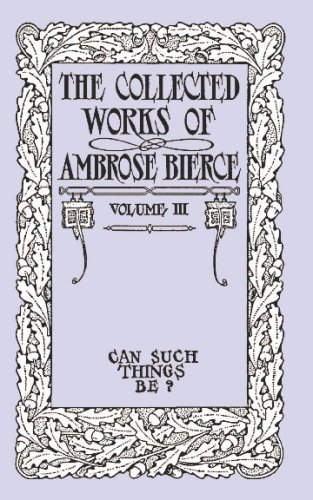 Can Such Things Be? (The Collected Works of Ambrose Bierce)