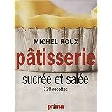 P�tisserie sucr�e et sal�e : 130 recettespar Michel Roux