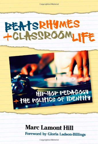 Beats, Rhymes, and Classroom Life: Hip-Hop Pedagogy and...