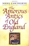 Amorous Antics of Old England (0749951001) by Cawthorne, Nigel