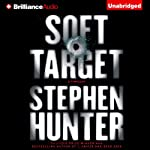 Soft Target: Ray Cruz, Book 1 (       UNABRIDGED) by Stephen Hunter Narrated by Phil Gigante