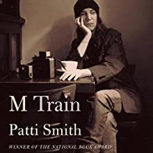 M Train (       UNABRIDGED) by Patti Smith Narrated by Patti Smith