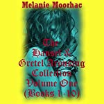 The Hansel and Gretel Arousing Collection, Volume One   Melanie Moorhac
