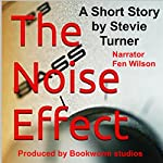 The Noise Effect: A Short Story | Stevie Turner