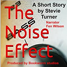 The Noise Effect: A Short Story Audiobook by Stevie Turner Narrated by Fen Wilson
